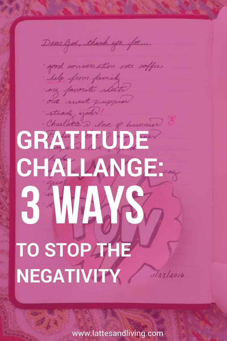 Gratitude Challenge: 3 ways to stop the negativity and live with an attitude of gratitude!