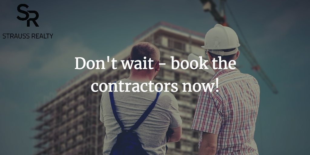 Having your property sit empty while you wait for builders just costs you money.