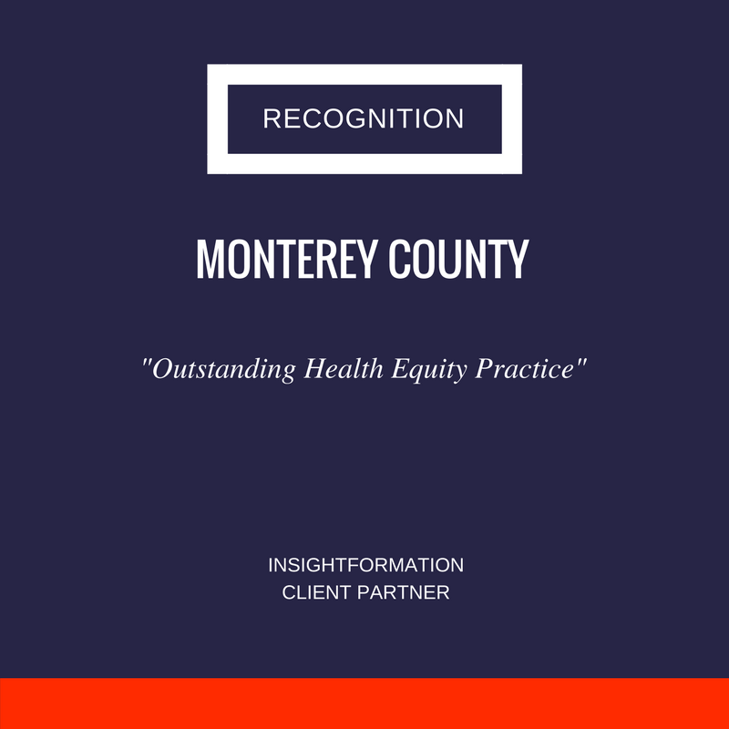 Insightformation was a key resource for Monterey County's nationally recognized efforts in health equity.