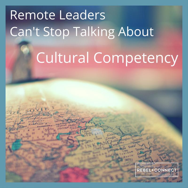 Remote Leadership requires cultural competency.