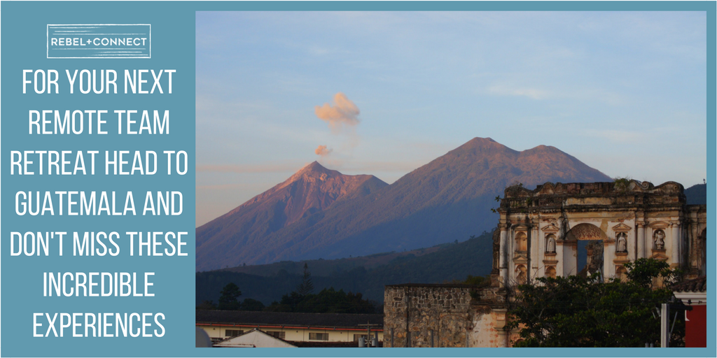 A company retreat in Guatemala is a great way to recharge and reconnect with yourself and your team to increase team success and productivity.