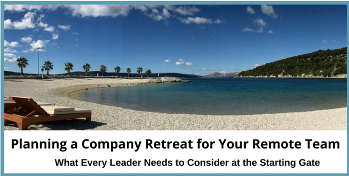 Planning a Company Retreat for Your Remote Team - What Every Leaders Need to Consider at the Starting Gate