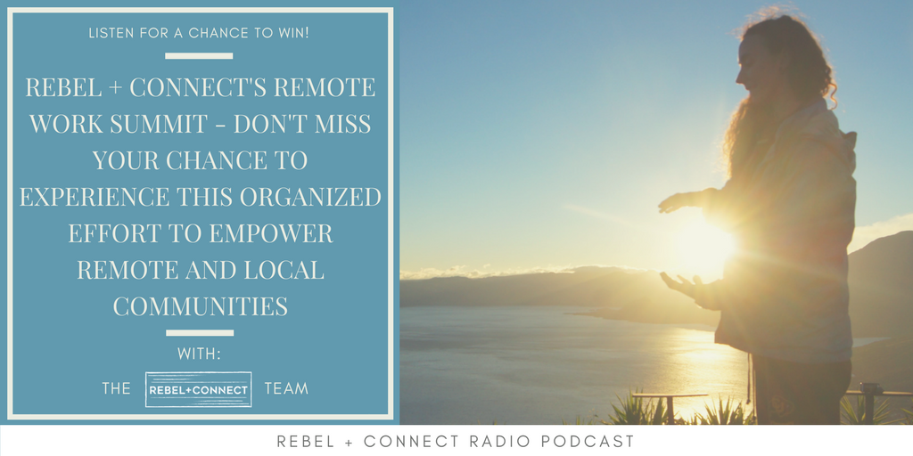 Rebel + Connect's Remote Work Summit - Don't Miss Your Chance to Experience this organized effort to empower remote and local communities!