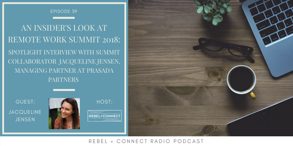 Jacqueline Jensen, Managing Partner at Prasada Partners talks about what to expect from her session at the  Remote Work Summit 2018 !