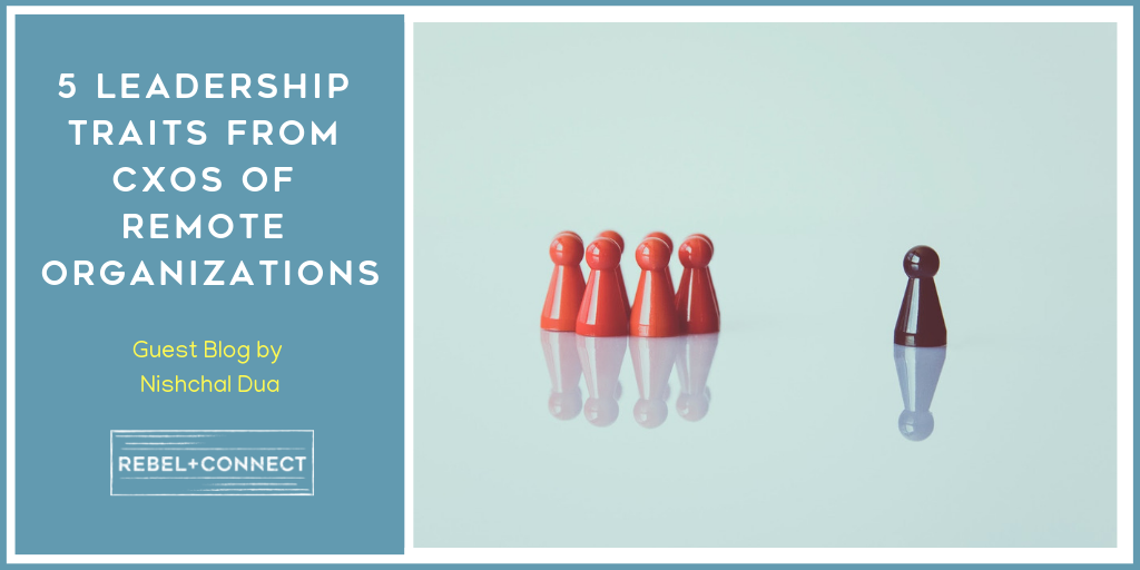 5 Leadership Traits from CXOs of Remote Organizations