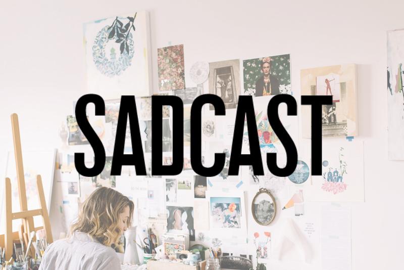 Sad Cast   Podcast  | 2018