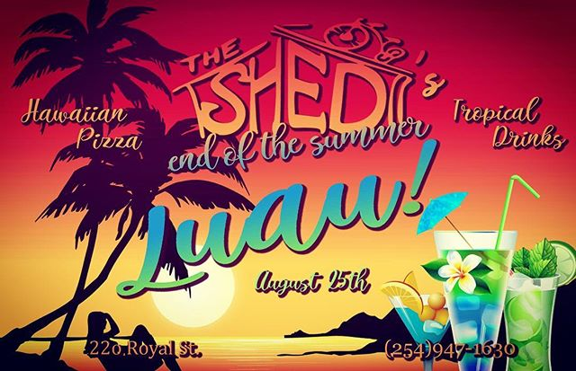 Who'll join us at the end of August for The Shed's End of the Summer Luau?! Kick your sandals off and celebrate the end of one of the hottest summers in Texas!  We'll have Hawaiian Pizza, tropical drinks, music, games & more!  We'll see you on August 25th- only at The Shed!