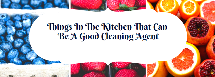 Things In The Kitchen That Can Be A Good Cleaning Agent.PNG