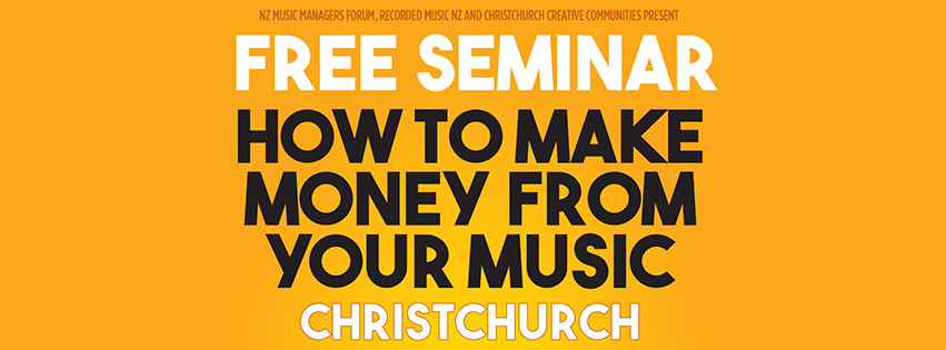 HOW TO MAKE MONEY FROM YOUR MUSIC - CHRISTCHURCH & DUNEDIN