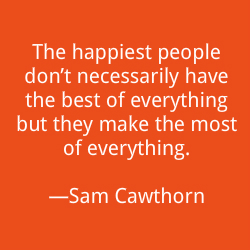 The-happiest-people-dont-necessarily-have-the-best-of-everything-but-they-make-the-most-of-everything.-Sam-Cawthorn.jpg