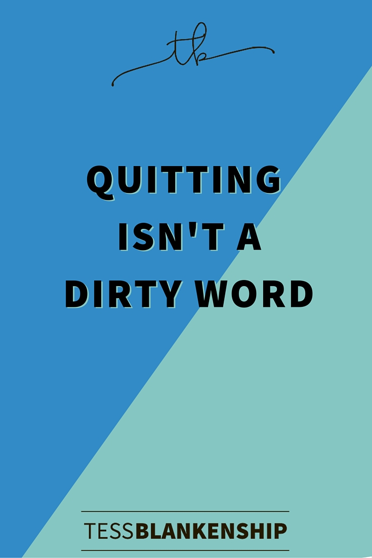 Quitting isn't a dirty word.