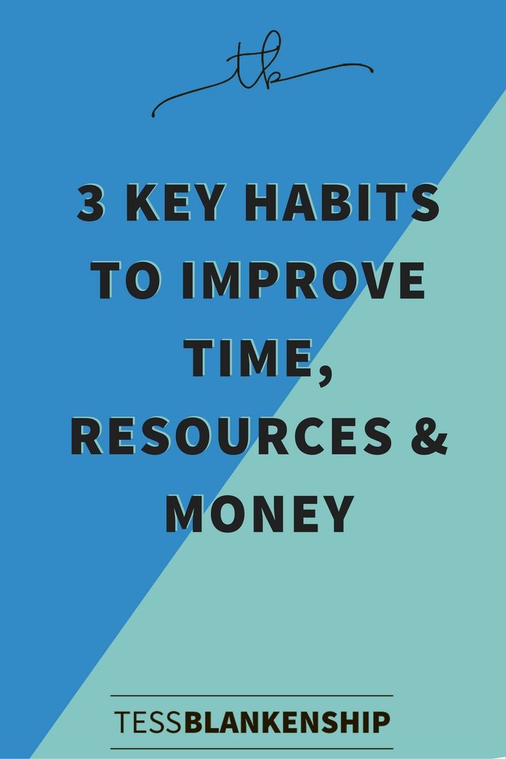 3 Key Habits to Improve Time, Resources, and Money!