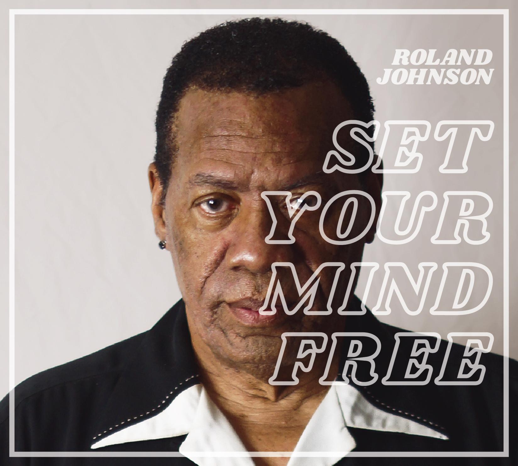 "Roland Johnson | ""Set Your Mind Free"""