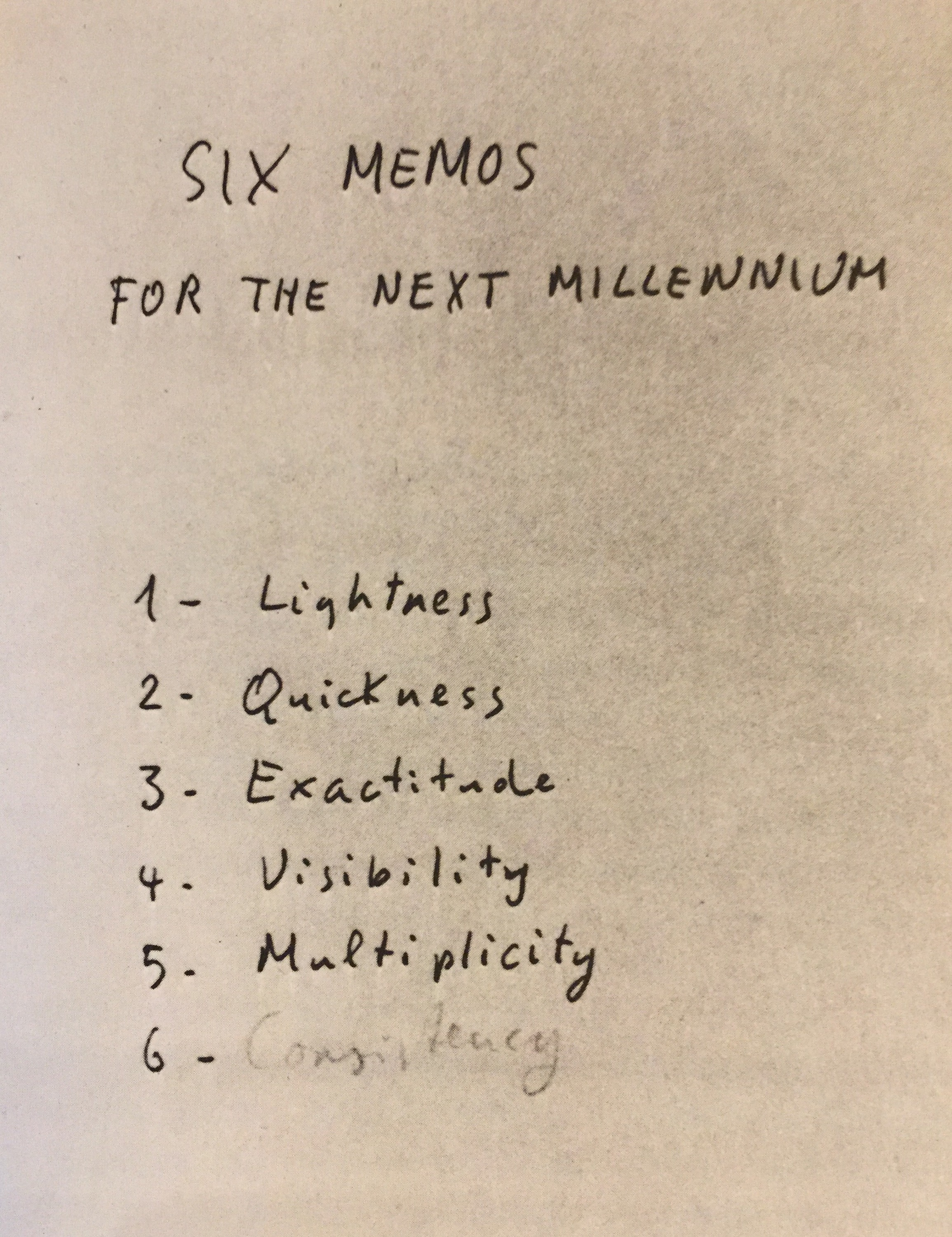Six Memos for the Next Millennium - These memos represent the lectures that Calvino was to have given at Harvard in 1983. He had written five of them at the time of his death, so that in English the very title represents a wish and a regret--the Italian book is called Lezioni americane, Italian Lessons (or lectures). Each lecture evokes a virtue that Calvino would like humanity to take with it, if possible, into the next millennium. The virtues are: lightness, quickness, exactitude, visibility, multiplicity