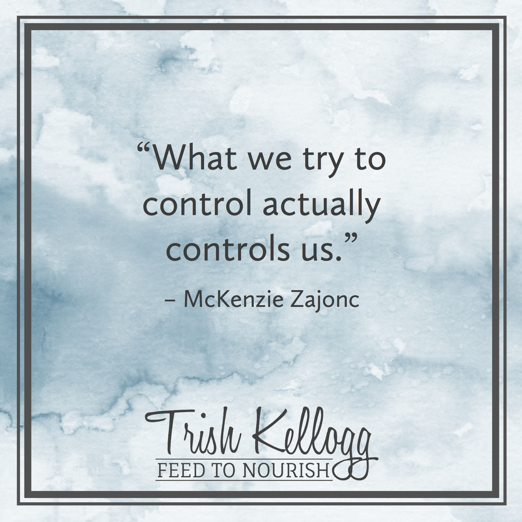 The Illusion of Control — Trish Kellogg | Feed to Nourish