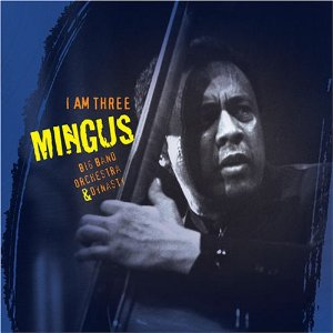 Mingus Big Band - I Am Three (Sunnyside Records 2005)