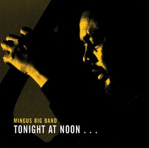 Mingus Big Band - Tonight at Noon (Dreyfus Records 2002)