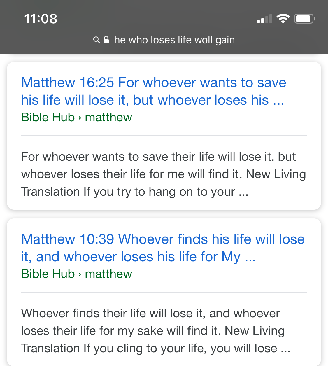 "Google knew I meant ""  will  "" when I accidentally entered, ""he who loses life   woll   gain"". 😁"