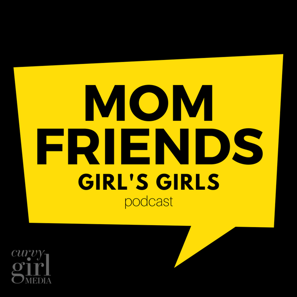 mom friends girls girls podcast.png