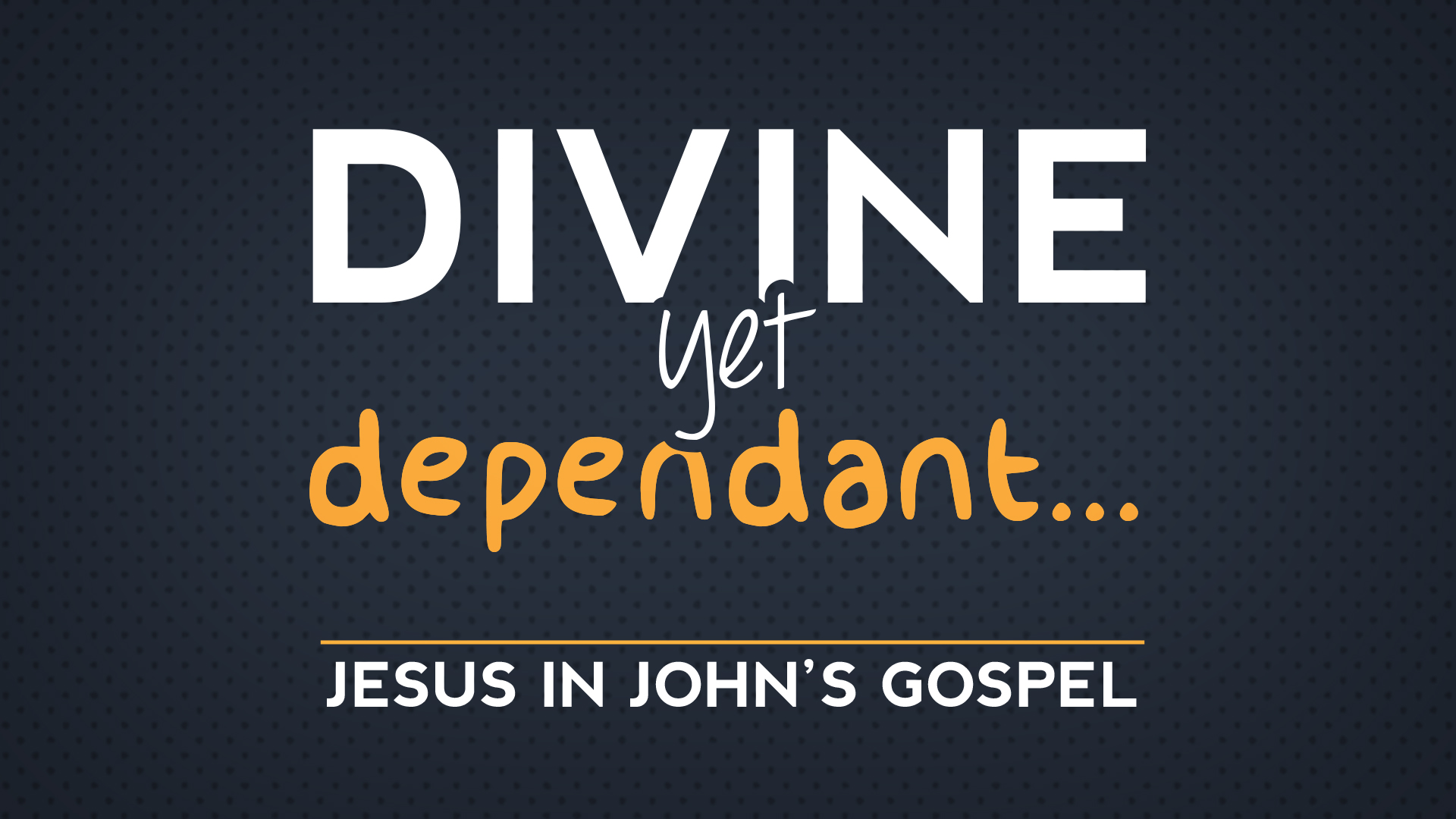 Divine Yet Dependent - A series in John
