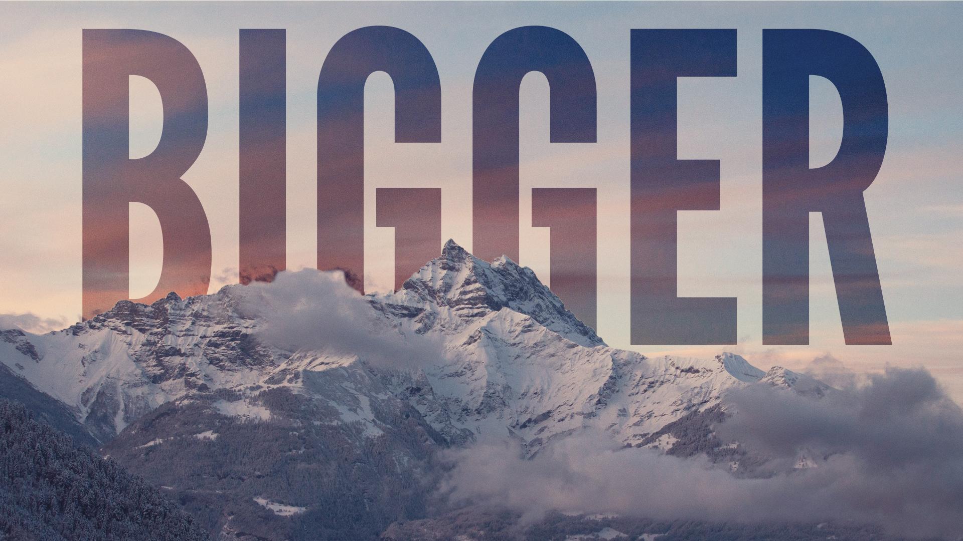 Bigger - A series in Hebrews