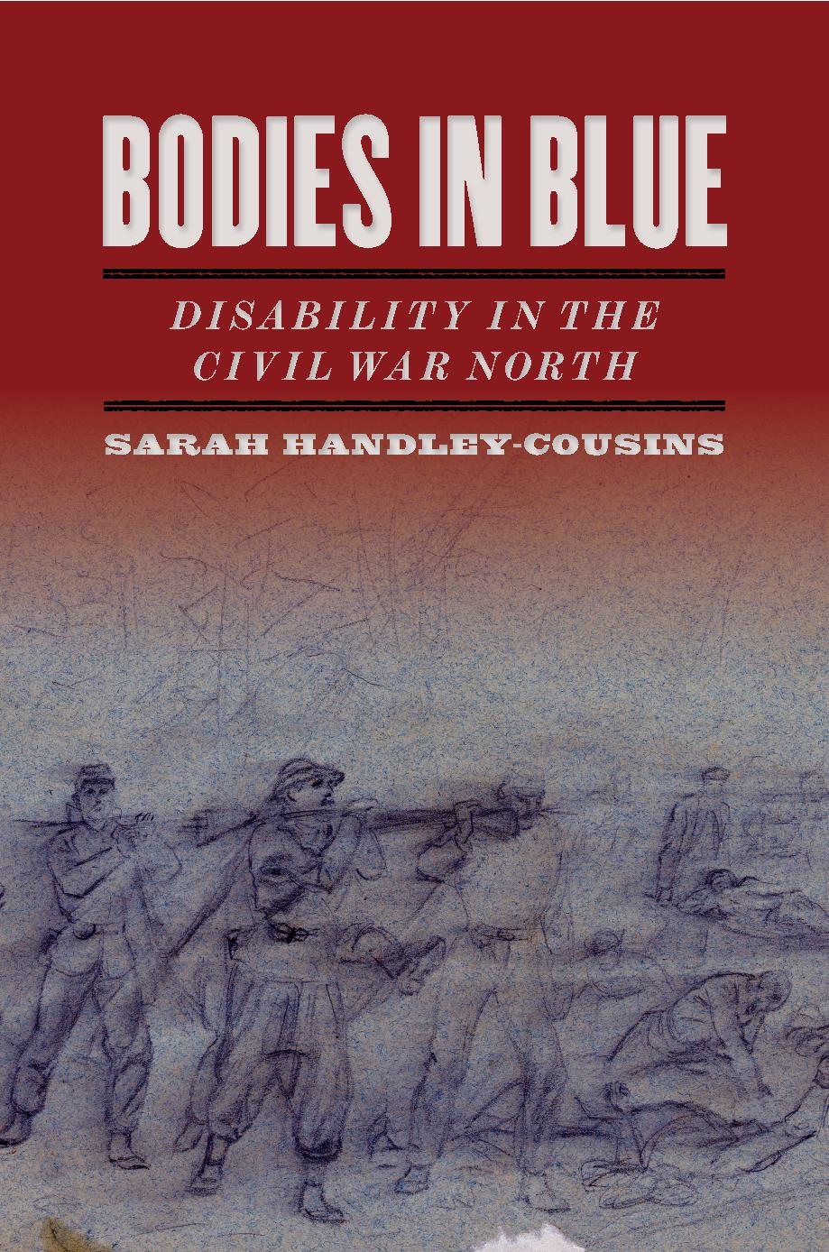 Bodies in Blue - Sarah's first book, Bodies in Blue: Disability in the Civil War North, explores the difficult gendered terrain disabled Union soldiers traversed during and after the American Civil War.