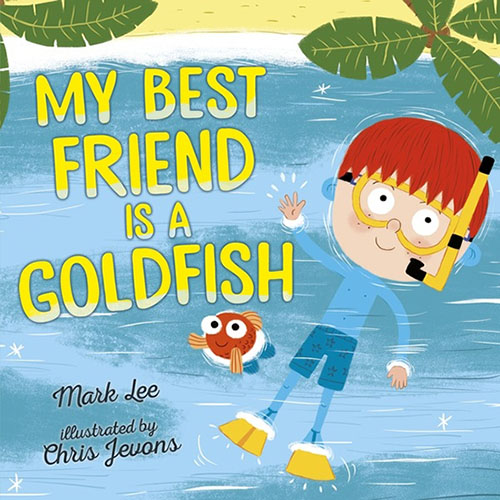 mark lee, my best friend is a goldfish, book