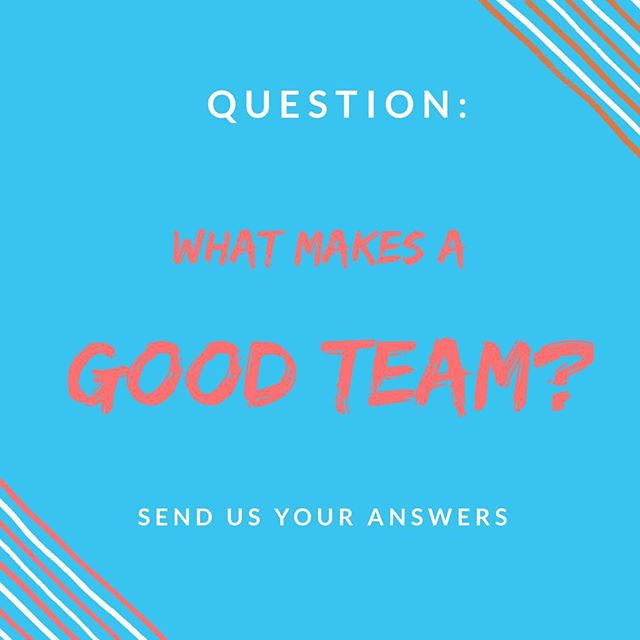 Help us. Tell us what you think makes a good team.