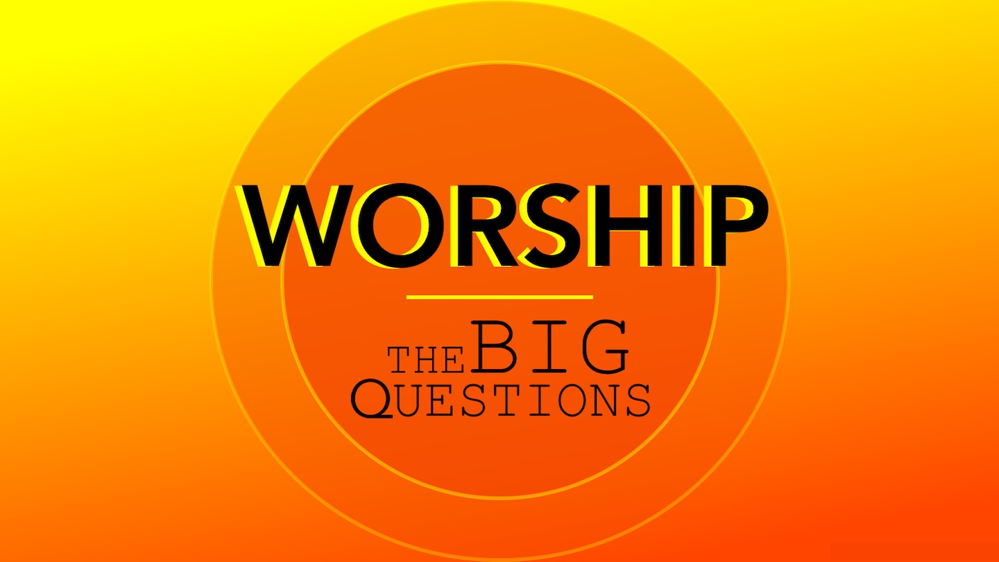 Worship - The Big Questions Series Graphic YV copy.jpg