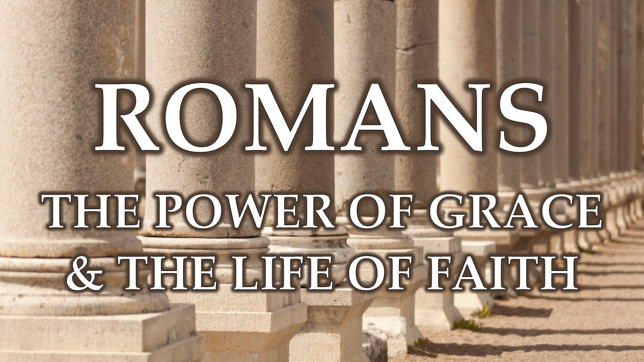 Romans: The Power of Grace and the Life of Faith — River