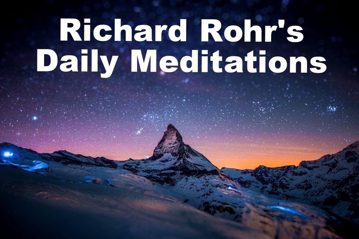 Richard Rohr's Daily Meditations .More than 150,000 people around the globe receive Richard Rohr's Daily Meditations. CAC has been sending these free email studies every day since 2008. Click  here to sign up, or  here to view the meditations via Facebook.