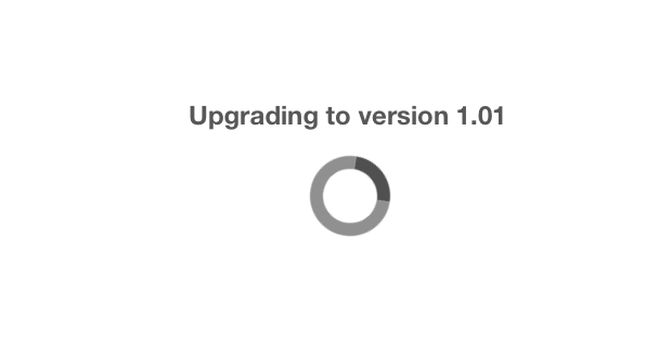"""The user is shown a layout with an """"Upgrading to version…"""" message during this whole process, displaying our handy  javascript spinner-indicator ."""