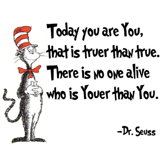 """Dr. Seuss Unique Quotes """"today you are you that is truer than true"""""""