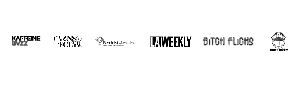 KAFFEINE BUZZ  // CITIZENS OF CULTURE  // FEMINIST MAGAZINE  // LA WEEKLY  // BITCH FLICKS  // SW RANT ROOM