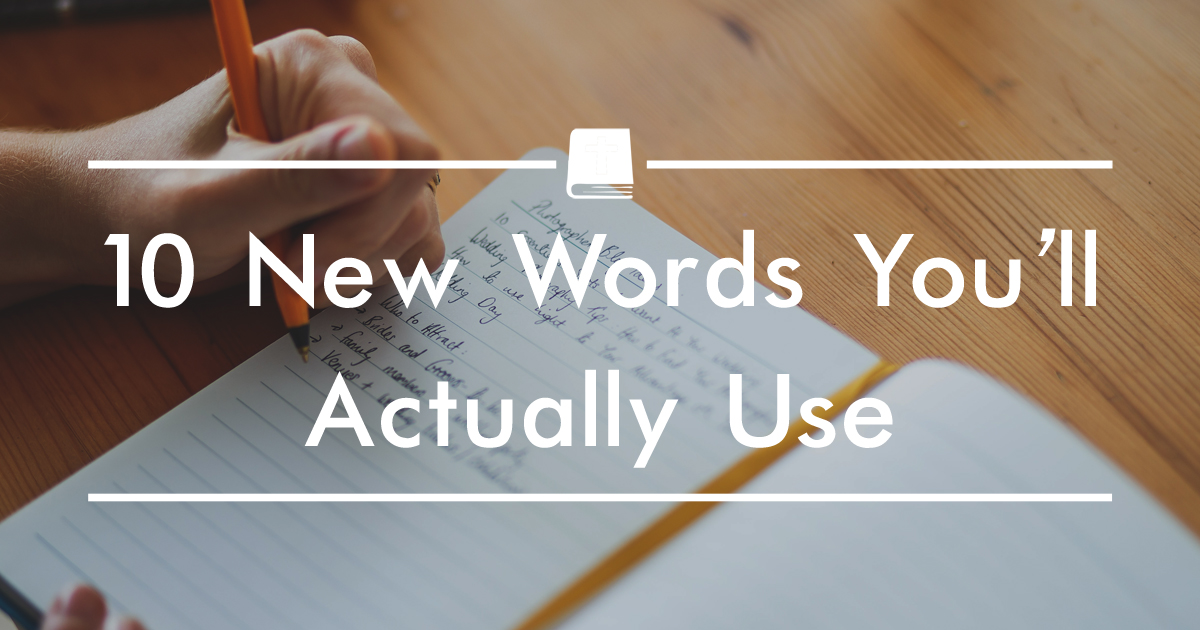 10 New Words You'll Actually Use