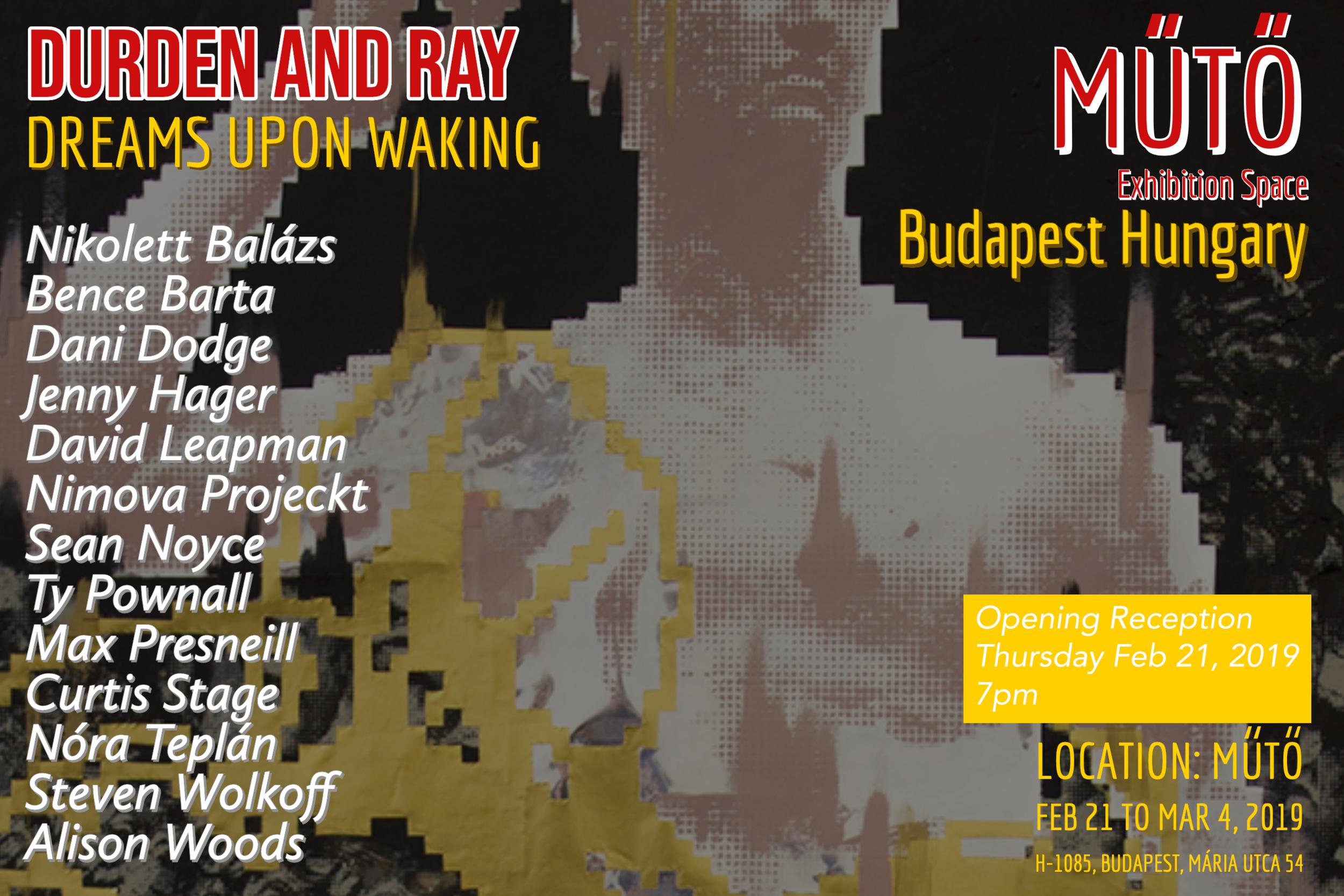 Dreams Upon WakingMUTO - Budapest Hungary - Curator: Steven WOLKOFFExhibiting artists: BARTA Bence, BALÁZS Nikolett, Dani DODGE, Jenny HAGER, David LEAPMAN, NIMOVA Projeckt, Sean NOYCE, Ty POWNALL, Max PRESNEILL, Curtis STAGE, TEPLÁN Nóra, Steven WOLKOFF, Alison WOODSFeb 21 to March 4, 2019