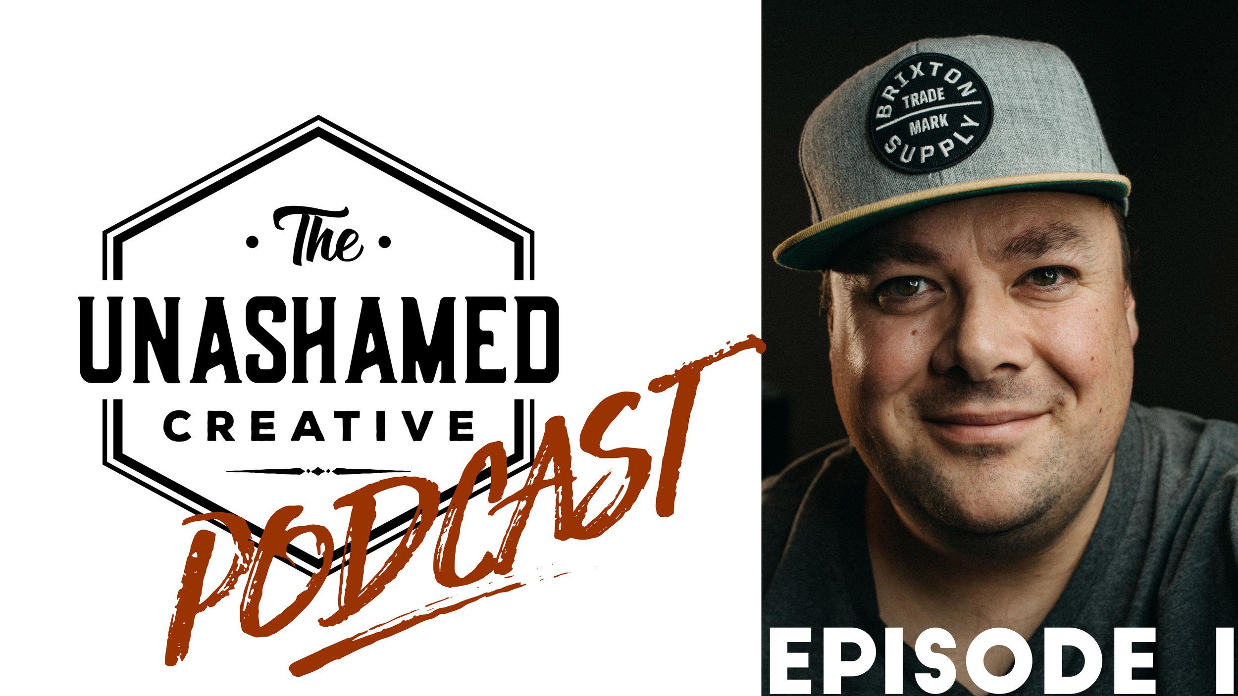 The Unashamed Creative Podcast Episode 1