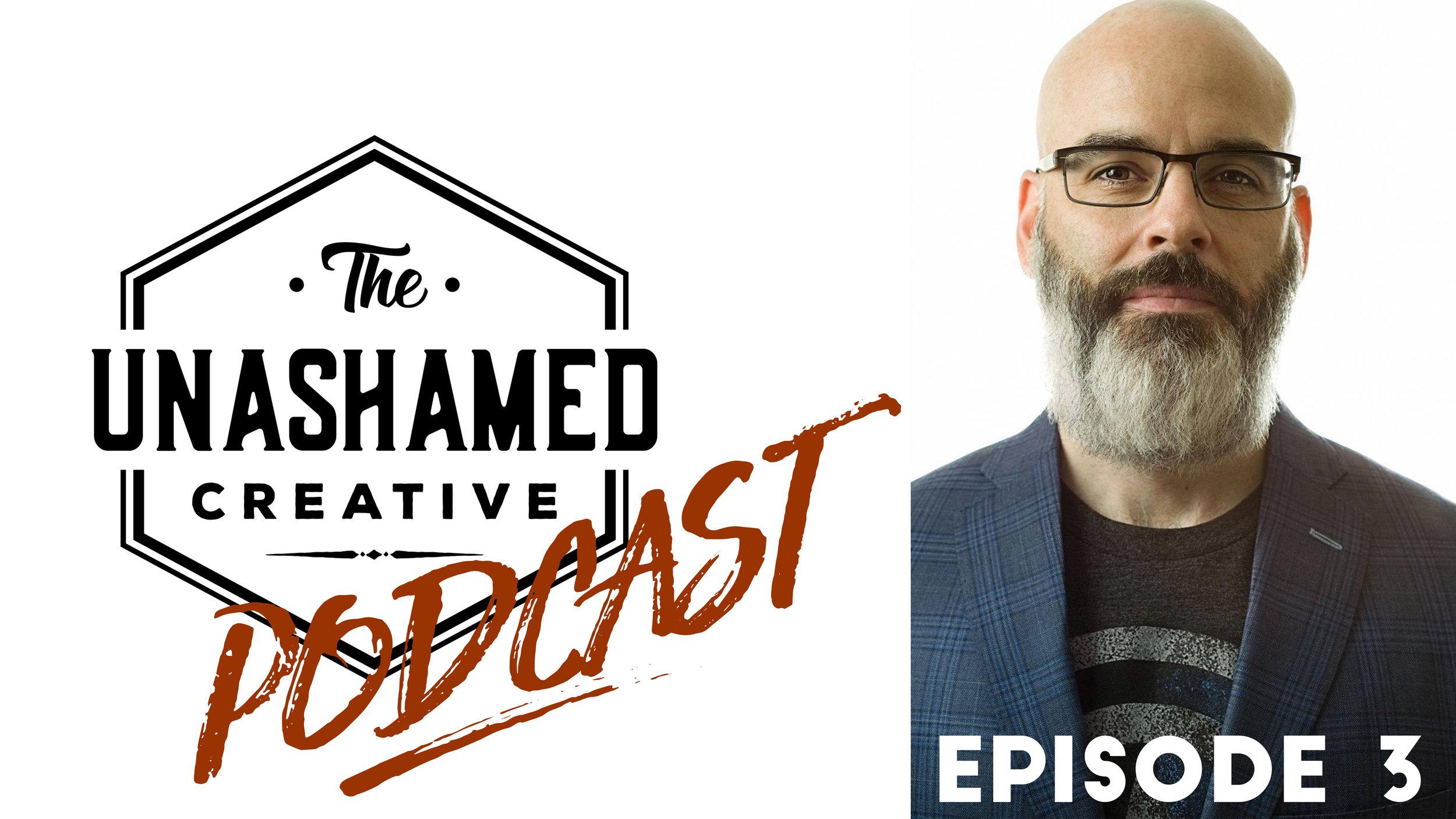 Unashamed Creative Podcast Episode 3 - Curt Mercadante.jpg
