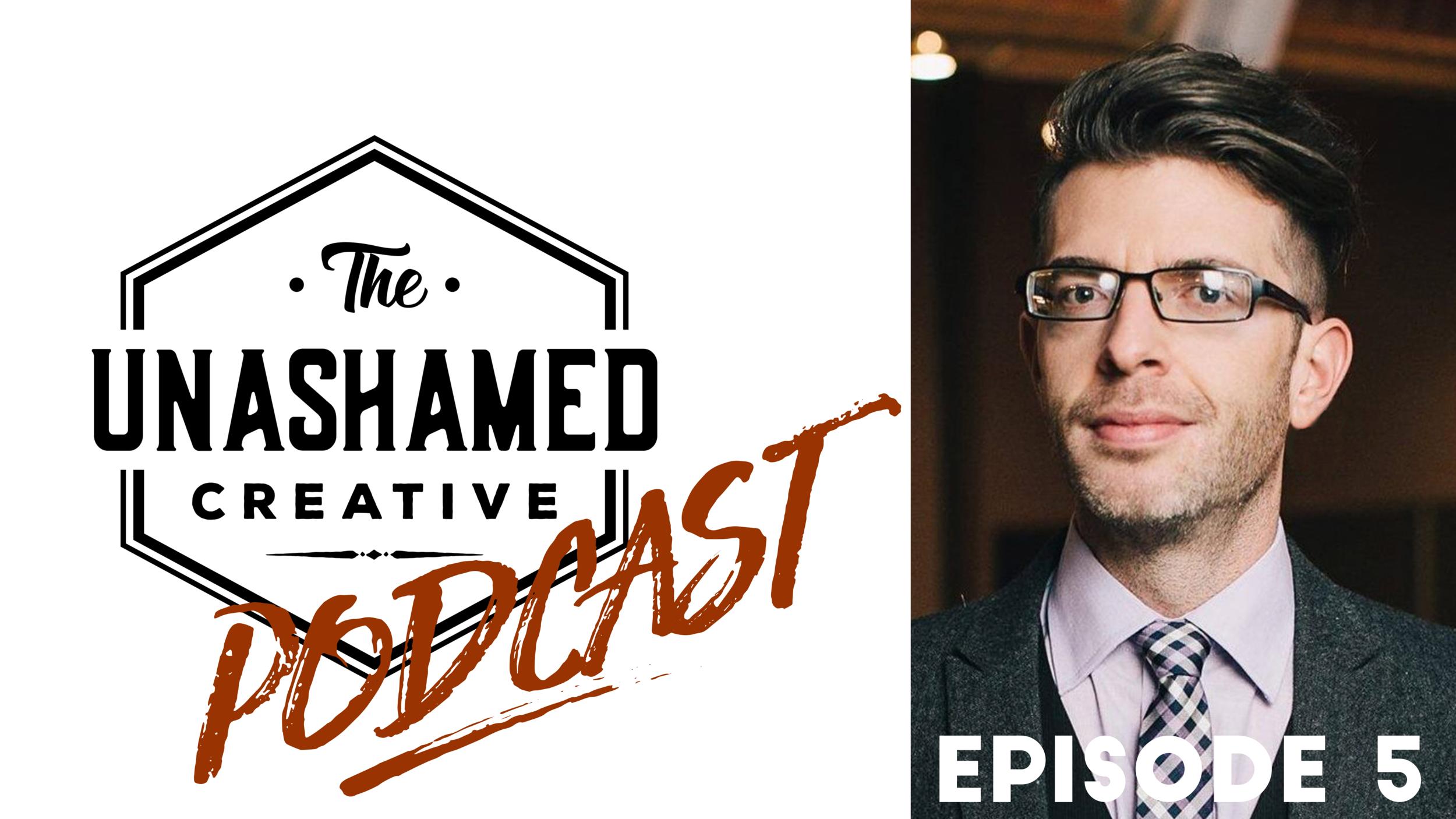 The Unashamed Creative Podcast - Episode 5.png