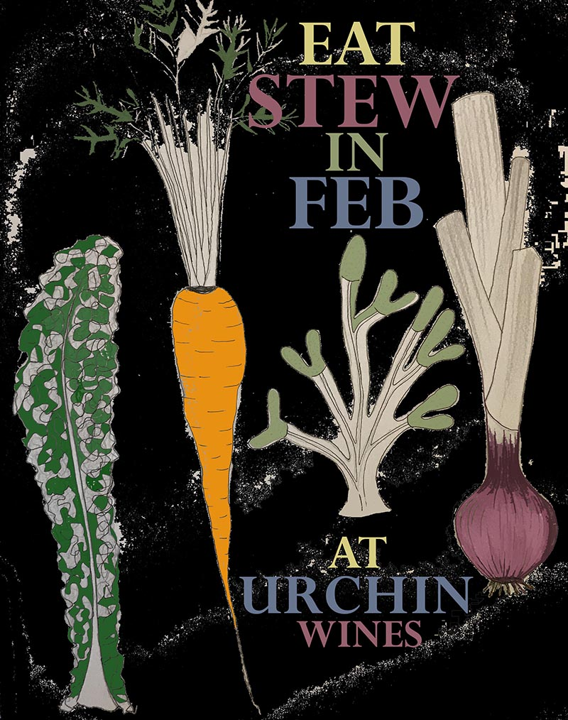 Eat Stew in February … and March - It's cold, stew is warm and delicious and goes so well with wine, done deal.The menu will change weekly and include delights like Osso Bucco, Romney Marsh Lamb Irish stew w/ blood orange grenolata, Mexican sweetcorn chowder, Heaven in a pot…. all served up with the best sourdough bread around from the Viking Bakehouse.Not only will there be stew, but also things like tomato soup w/ Nduja and Burrata with fennel and blood orange salad, smoked catalan almonds.Extended until the end of march.To book email info@urchinwines.comFood serviceFriday 1-3 then 6-9Sat 1-3 then 6-9Sun 12-4