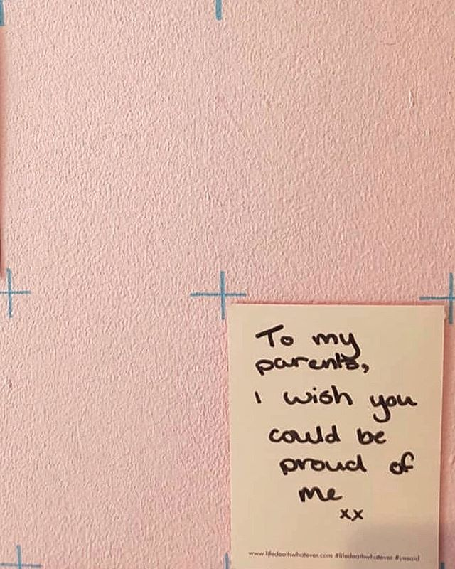 'To my parents, I wish you could be proud of me xx'  #unsaid #lifedeathwhatever #pride #family