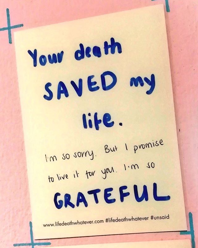 'Your death SAVED my life. I'm so sorry. But I promise to live it for you. I'm so GRATEFUL.' #unsaid #lifedeathwhatever #lifesaver #gratitude #regram from #twitter #thankyou for the photo #tobybennett