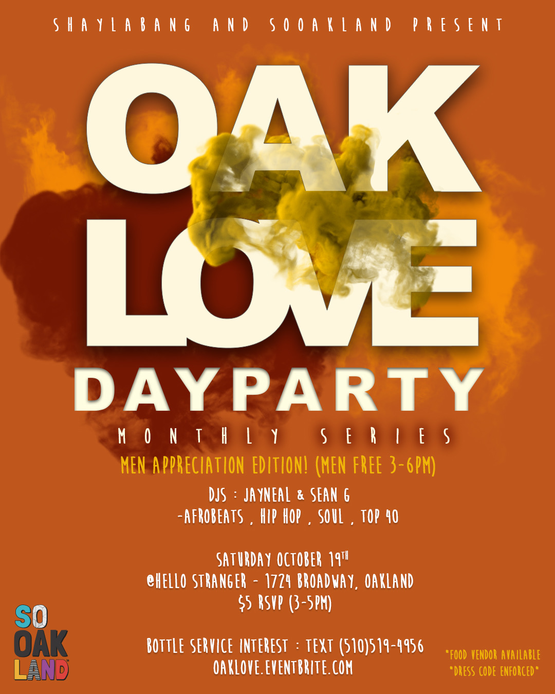 OAKLOVE 6 -We show appreciation to our MEN   With that being said ALL MEN will be given FREE ENTRY TILL 6PM     Sounds by : JAY NEAL and SEAN G    HOSTED BY: SOOAKLAND    3pm-5pm $5.00 w/ RSVP HERE    Bringjng you your favorite AfroBeats, Trap,Dancehall ,Neo Soul, BayArea feels and more    Food Vendor will be AVAILABLE !!! to satisfy your hunger while you dance ,sip ,and enjoy the OAKLOVE    For Bottle Service    text 5105194956