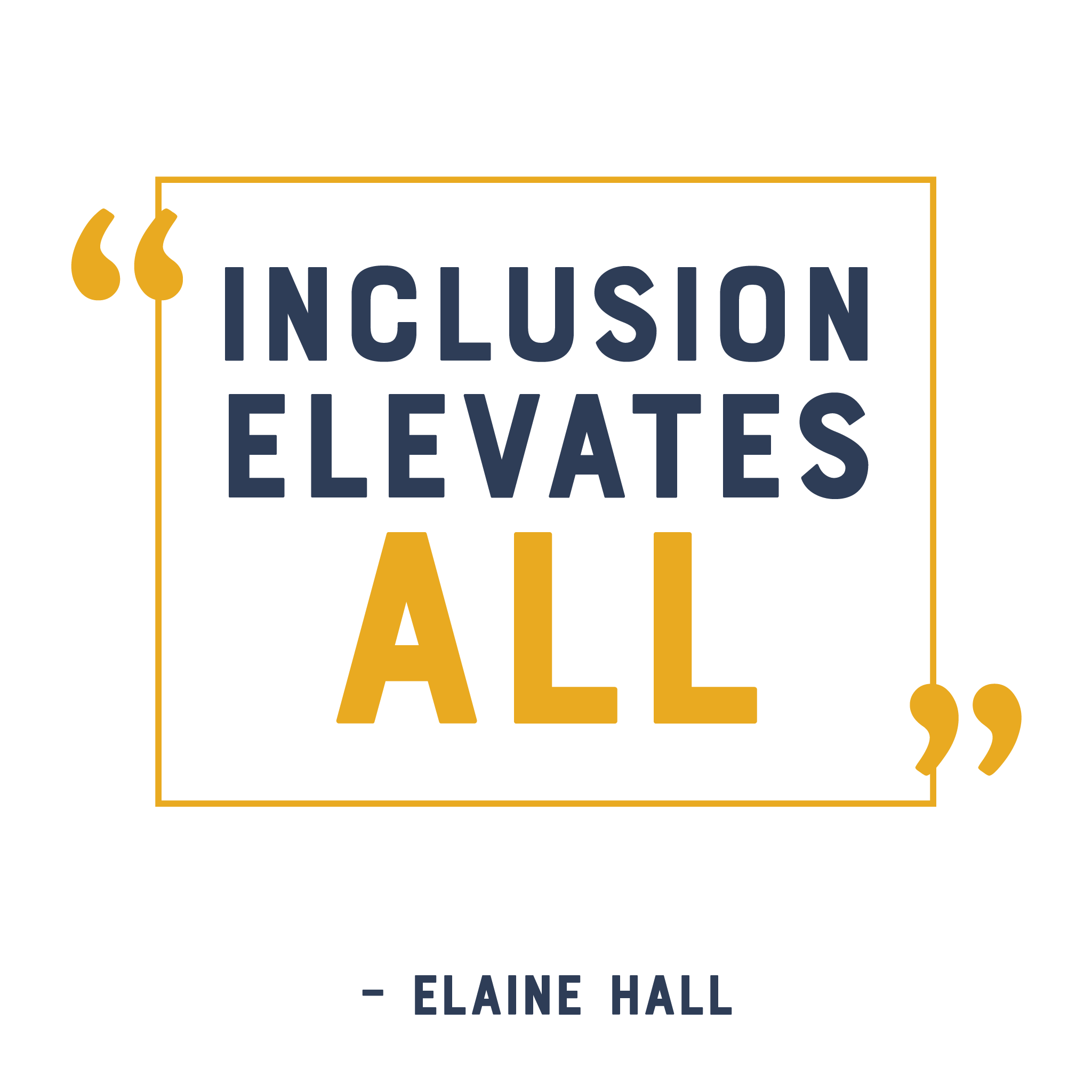 """Inclusion elevates all"" - Elaine Hall"
