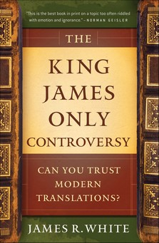 The King James Only Controversy: Can You Trust Modern Translations? book review.