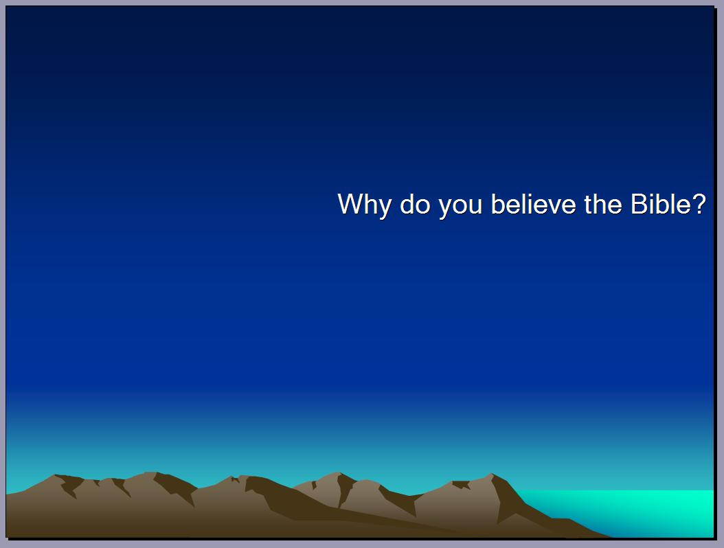 Why do you believe the Bible?