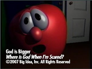 Veggie Tales. God is Bigger. Where is God When I'm Scared.