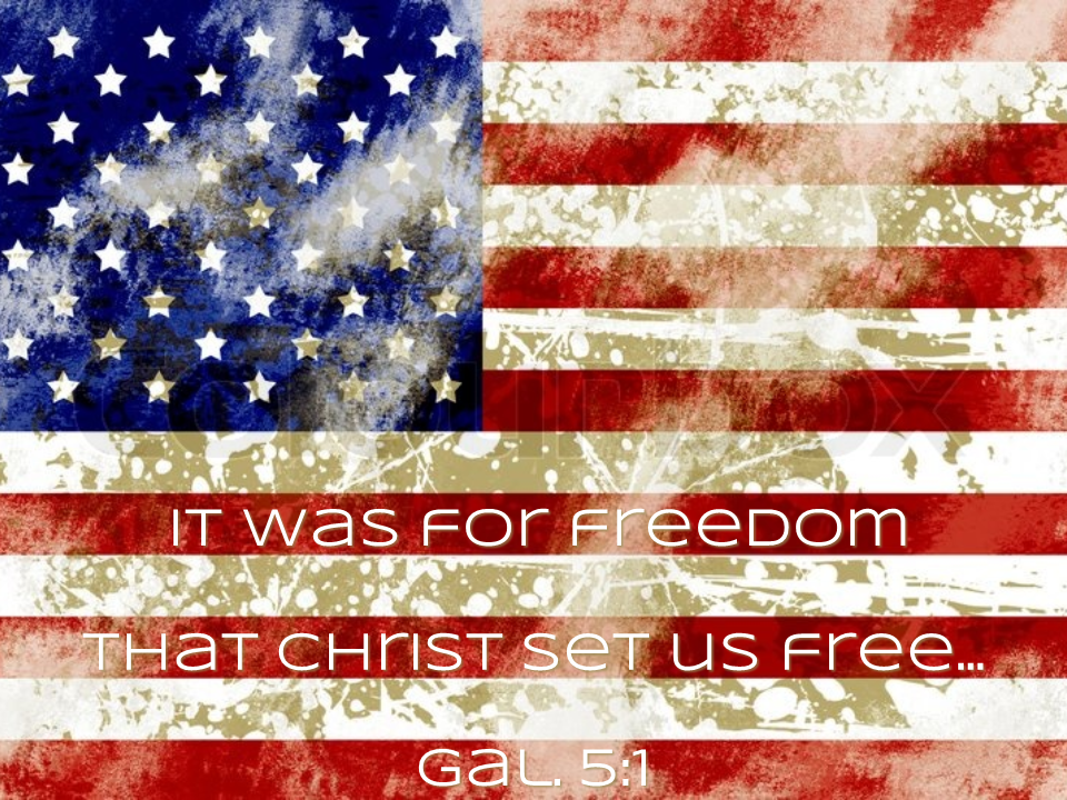 It was for freedom that Christ set us free...Galations 5:1
