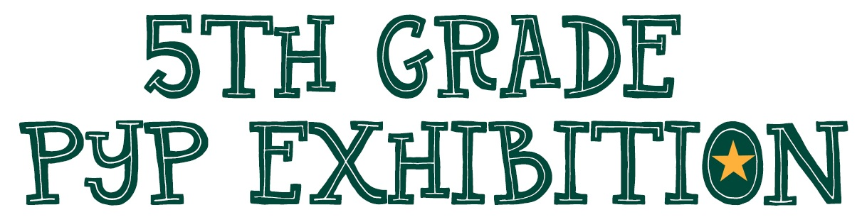 5th+Grade+PYP+Exhibition_edited-1.jpg