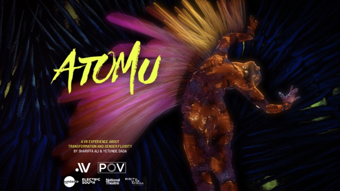 ATOMU   Atomu is an immersive digital dance piece based on an ancient Kikuyu myth which I am co-creating and co-directing with my best friend Yetunde Dada. This Virtual Reality passion project, which has been in development since 2016 has been incubated at La Nurserie in Paris, The National Theater in London, Sundance New Frontier Lab in Utah, and POV Spark in New York. Atomu will soon see its 2nd prototype produced in November 2019. Click on the image to learn more about our producers ATLASV, the leaders in VR and immersive content.